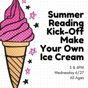 Summer Reading Kick-off: Make Your Own Ice Cream 5PM Session